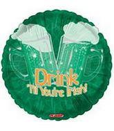 "18"" Drink T'ill Your're Irish"