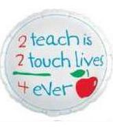 "9"" To Teach is To Touch Lives"